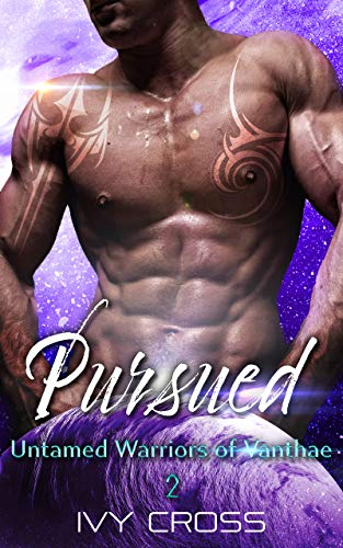 Pursued: An Alien Abduction Romance (Untamed Warriors of Vanthae Book 2) by [Ivy Cross]