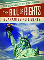 The Bill of Rights: Guaranteeing Liberty (The Constitution Explained!)