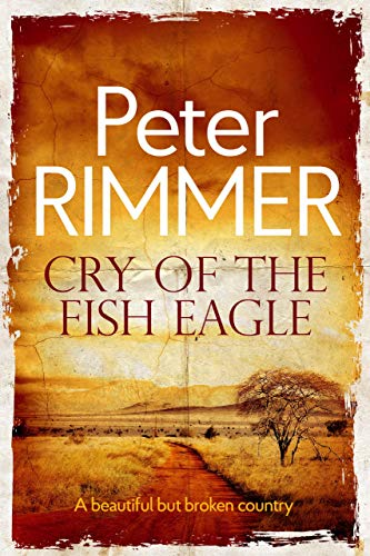 Cry of the Fish Eagle: A historical fiction come to life novel (The African Book Collection 1) by [Peter Rimmer]