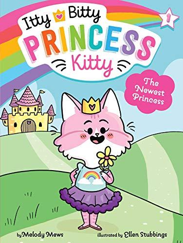 The Newest Princess (Itty Bitty Princess Kitty Book 1)
