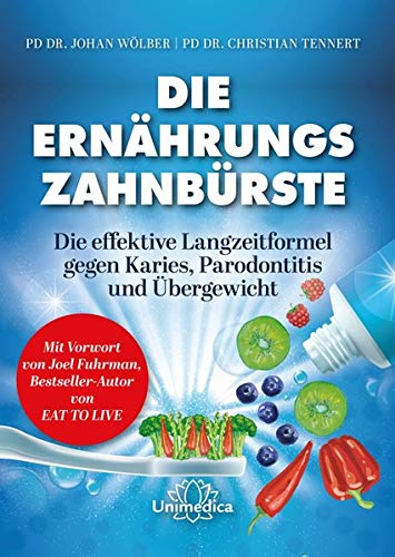 Die Ernährungs-Zahnbürste: Die effektive Langzeitformel gegen Karies, Parodontitis und Übergewicht. Mit einem Vorwort von Joel Fuhrman, ... Fuhrman, Bestseller-Autor von Eat to Live.