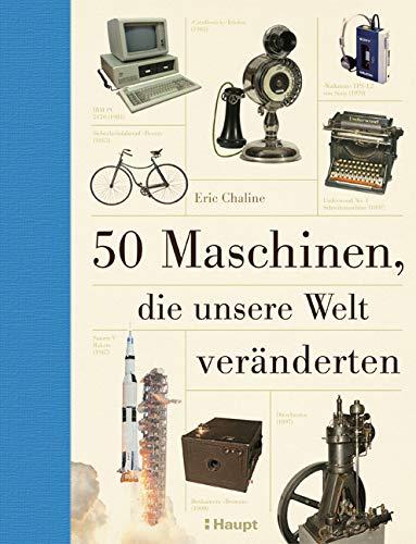 50 Maschinen, die unsere Welt veränderten