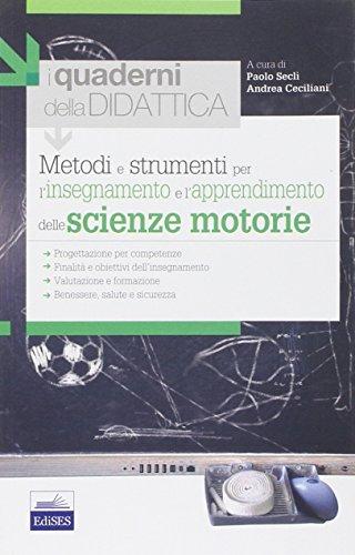 Metodi e strumenti per l'insegnamento e l'apprendimento delle scienze motorie. I quaderni della didattica