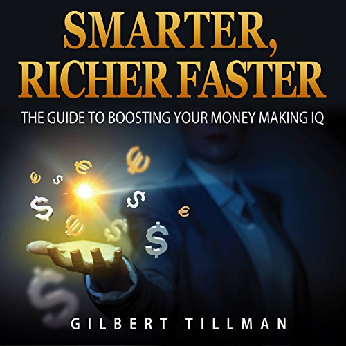 Smarter, Richer Faster: The Guide to Boosting Your Money Making IQ audiobook cover art
