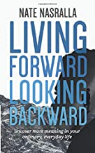 Living Forward, Looking Backward: Uncover More Meaning in Your Ordinary, Everyday Life