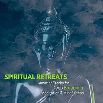Spiritual Retreats - Amazing Tracks For Deep Breathing, Meditation & Mindfulness