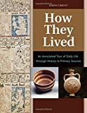 How They Lived [2 volumes]: An Annotated Tour of Daily Life through History in Primary Sources