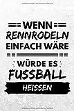 Wenn Rennrodeln einfach wäre würde es Fußball heißen: Notizbuch liniert | 15 x 23cm (ca. A5) | 126 Seiten