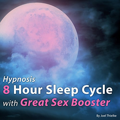 Hypnosis 8 Hour Sleep Cycle with Great Sex Booster audiobook cover art