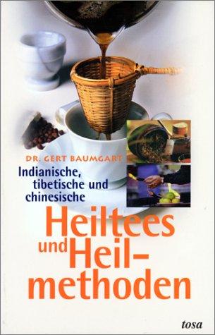 Indianische, tibetische und chinesische Heiltees und Heilmethoden