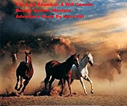 The Last Roundup: A Will Cannon: Bounty Hunter, Western Adventure Novel (Will Cannon, Bounty Hunter Western Adventure Novels Book 59) by [Larry Hill]