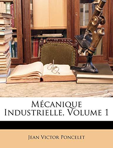 Poncelet, J: Mécanique Industrielle, Volume 1