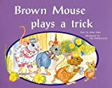 Brown Mouse Plays a Trick: Individual Student Edition Blue (Levels 9-11) (Rigby PM Plus)