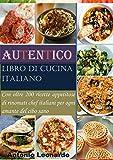 Autentico libro di cucina italiano: Con oltre 200 ricette appetitose di rinomati chef italiani per ogni amante del cibo sano (Italian Edition)