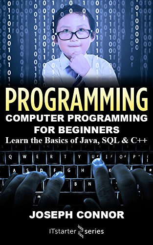 Programming: Computer Programming for Beginners: Learn the Basics of Java, SQL & C++ (2018) (English Edition)
