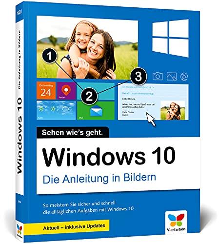 Windows 10: Die Anleitung in Bildern. Aktuell inklusive aller Updates (Ausgabe 2021). Komplett in Farbe! Ideal für alle Einsteiger