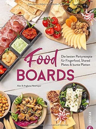 Trend-Kochbuch: Food Boards - Die besten Partyrezepte für Fingerfood, Shared Plates und bunte Platten. So macht das kalte Buffet wieder richtig Spaß.: ... für Fingerfood, Shared Plates & bunte Platten