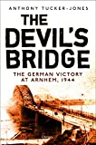 Image of Devil's Bridge, The: The German Victory at Arnhem, 1944