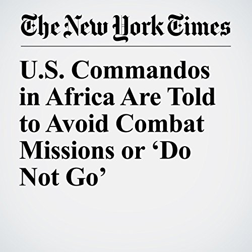 U.S. Commandos in Africa Are Told to Avoid Combat Missions or 'Do Not Go' copertina