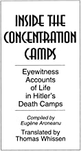 Inside the Concentration Camps: Eyewitness Accounts of Life in Hitler's Death Camps