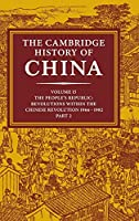 The Cambridge History of China: Volume 15, The People's Republic, Part 2, Revolutions within the Chinese Revolution, 1966–1982