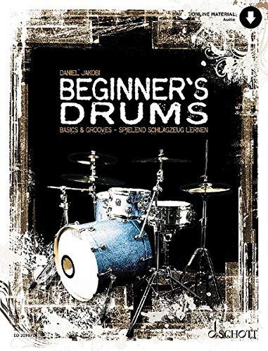 Beginner's Drums: Basics & Grooves - spielend Schlagzeug lernen. Schlagzeug. Lehrbuch mit Online-Audiodatei.