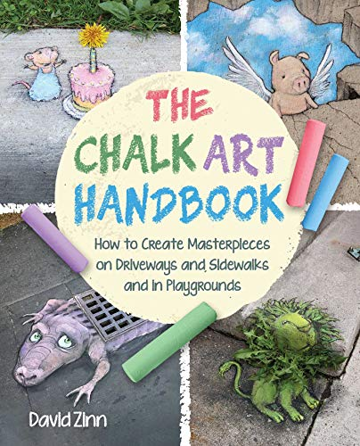 The Chalk Art Handbook: How to Create Masterpieces on Driveways and Sidewalks and in Playgrounds (English Edition)