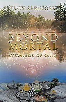 Beyond Mortal  Stewards of Gaia