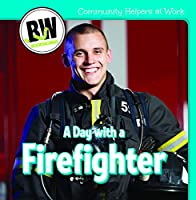 A Day With a Firefighter (Community Helpers at Work)