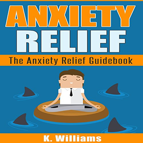 Anxiety Relief: The Guidebook audiobook cover art