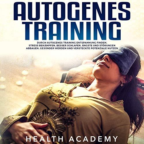 Autogenes Training: Durch Autogenes Training Entspannung Finden, Stress Bekämpfen, Besser Schlafen, Ängste und Störungen Abbauen, Gesünder Werden und Versteckte Potenziale Nutzen Titelbild