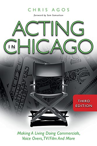 Acting In Chicago, 3rd Ed.: Making a Living Doing Commercials, Voice Overs, TV/Film and More