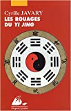Les Rouages du Yi Jing - Eléments pour une lecture raisonnable du Classique des Changements