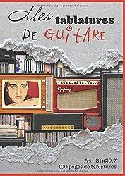 Mes Tablatures De Guitare: Format A4 21 x 29,7 - 100 pages de tablatures | Cahier de musique pour guitaristes (French Edition)