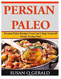 Download persian paleo persian paleo recipes you cant stop persian paleo persian paleo recipes you cant stop yourself from trying out by susan q g ebook forumfinder Choice Image