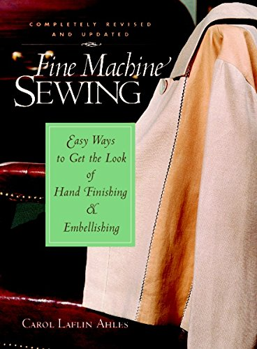 Buy Fine Machine Sewing Revised Edition: Easy Ways to Get the Look of Hand Finishing and Embellishin...