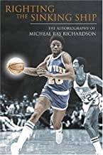 Saving the Sinking Ship: The Tumultuous Life and Times of NBA All-Star Micheal Ray Richardson