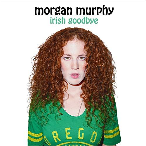 Morgan Murphy: Irish Goodbye audiobook cover art