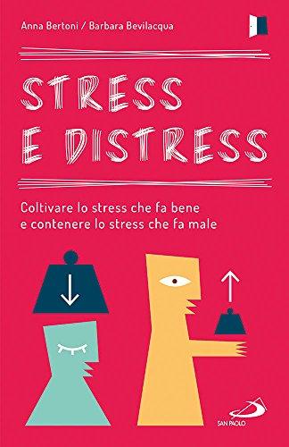 Stress e distress. Coltivare lo stress che fa bene e contenere lo stress che fa male