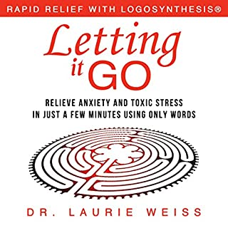 Letting It Go     Relieve Anxiety and Toxic Stress in Just a Few Minutes Using Only Words              By:                                                                                                                                 Laurie Weiss                               Narrated by:                                                                                                                                 Melinda Wade                      Length: 2 hrs and 6 mins     31 ratings     Overall 4.3