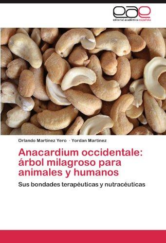 Anacardium occidentale: árbol milagroso para animales y humanos: Sus bondades terapéuticas y nutracéuticas: Arbol Milagroso Para Animales y Humanos