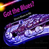 Got the Blues? Disco Blues in the Key of Bb for Tenor Saxophone Players