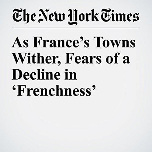 As France's Towns Wither, Fears of a Decline in 'Frenchness' copertina