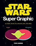 Star Wars Super Graphic: A Visual Guide to a Galaxy Far, Far Away (Star Wars Book, Movie Accompaniment, Book about Movies)
