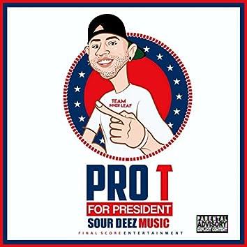 Pro T for President (Sour Deez Music)