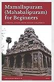 Mamallapuram (Mahabalipuram) for Beginners: A Travel Guide from Indian Columbus