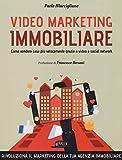 Video marketing immobiliare. Come vendere case più velocemente grazie a video e social network