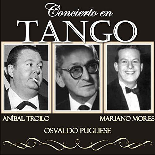 アニバル・トロイロ, オスバルド・プグリエーセ & マリアーノ・モーレス