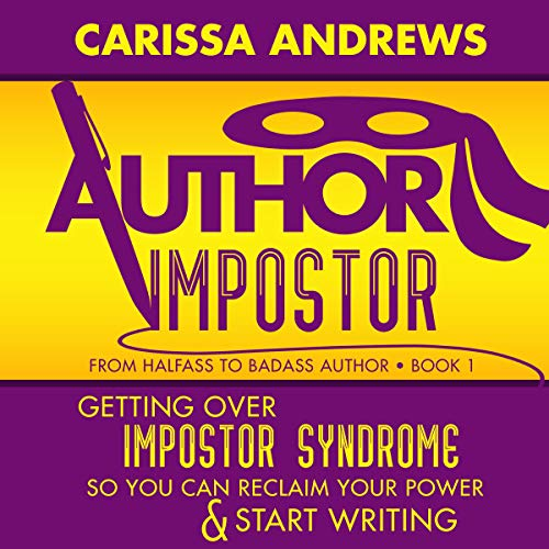 Author Impostor: Getting Over Impostor Syndrome So You Can Reclaim Your Power and Start Writing. audiobook cover art