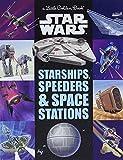 Starships, Speeders & Space Stations (Star Wars) (Little Golden Book)